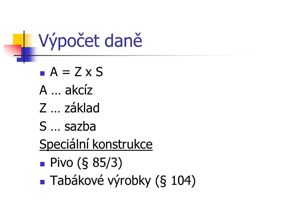 Výpočet daně A = Z x S A … akcíz Z … základ S … sazba