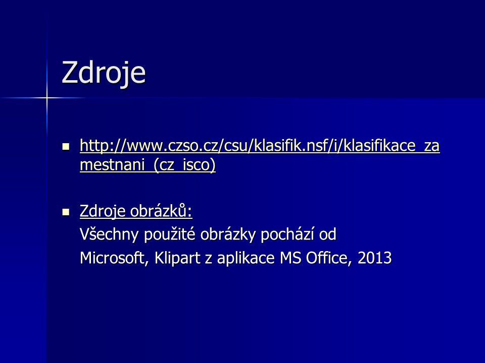 Zdroje http://www.czso.cz/csu/klasifik.nsf/i/klasifikace_zamestnani_(cz_isco) Zdroje obrázků: Všechny použité obrázky pochází od.