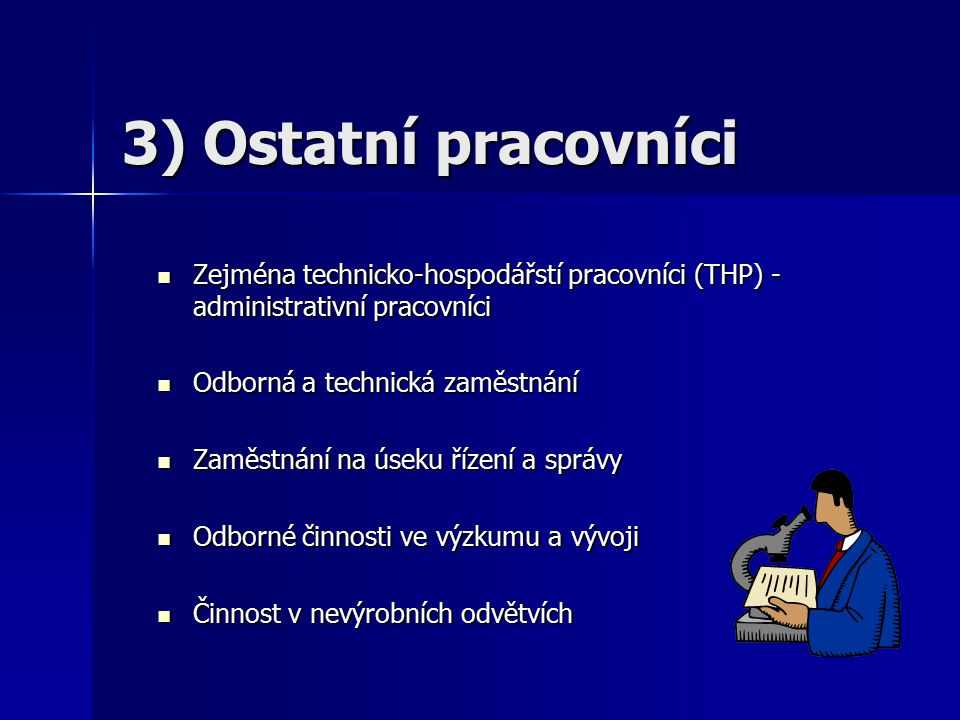 3) Ostatní pracovníci Zejména technicko-hospodářstí pracovníci (THP) - administrativní pracovníci. Odborná a technická zaměstnání.