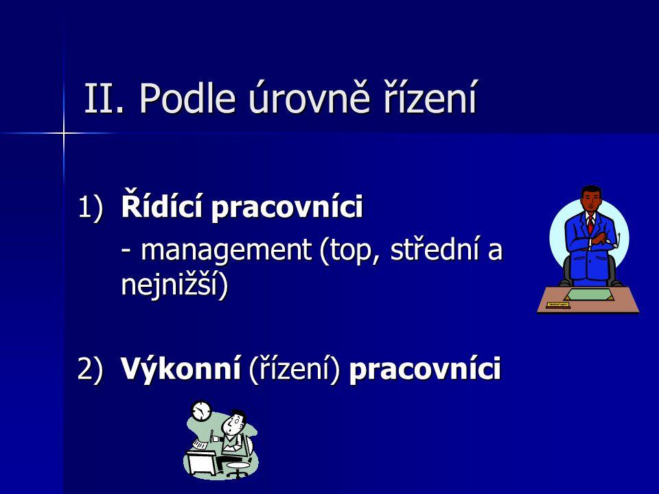II. Podle úrovně řízení 1) Řídící pracovníci