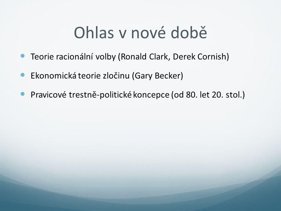 Ohlas v nové době Teorie racionální volby (Ronald Clark, Derek Cornish) Ekonomická teorie zločinu (Gary Becker)