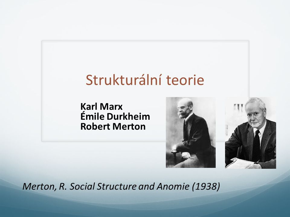 Strukturální teorie Émile Durkheim Robert Merton