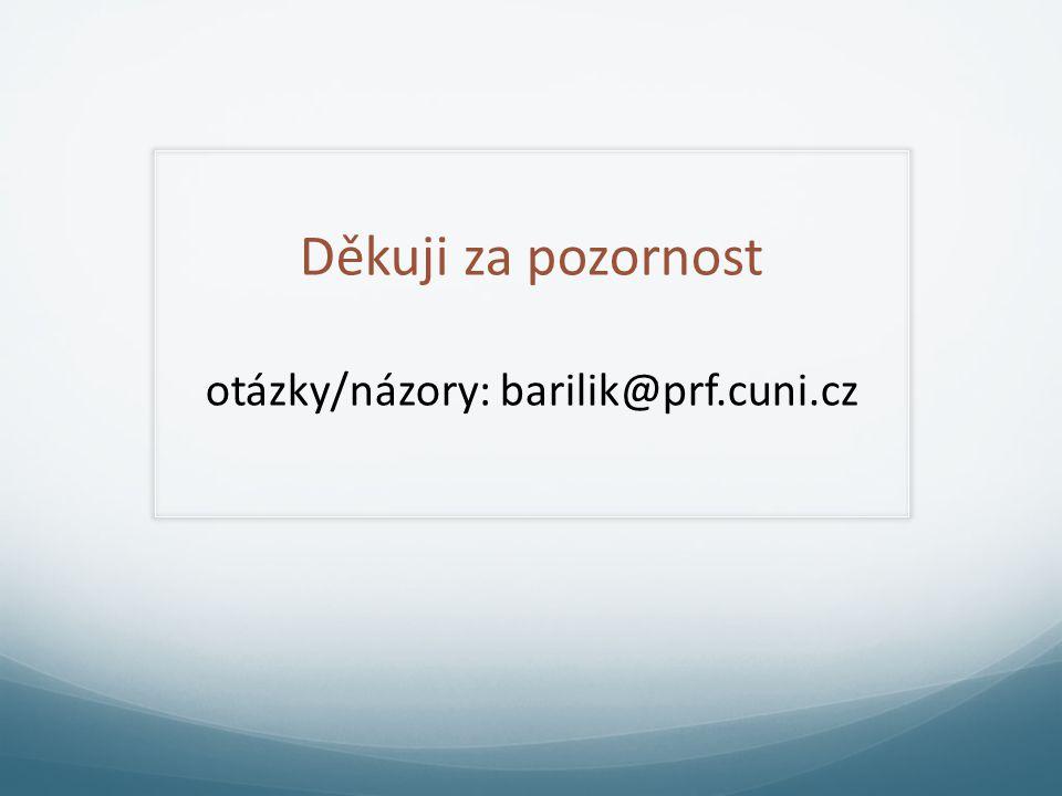 Děkuji za pozornost otázky/názory: barilik@prf.cuni.cz