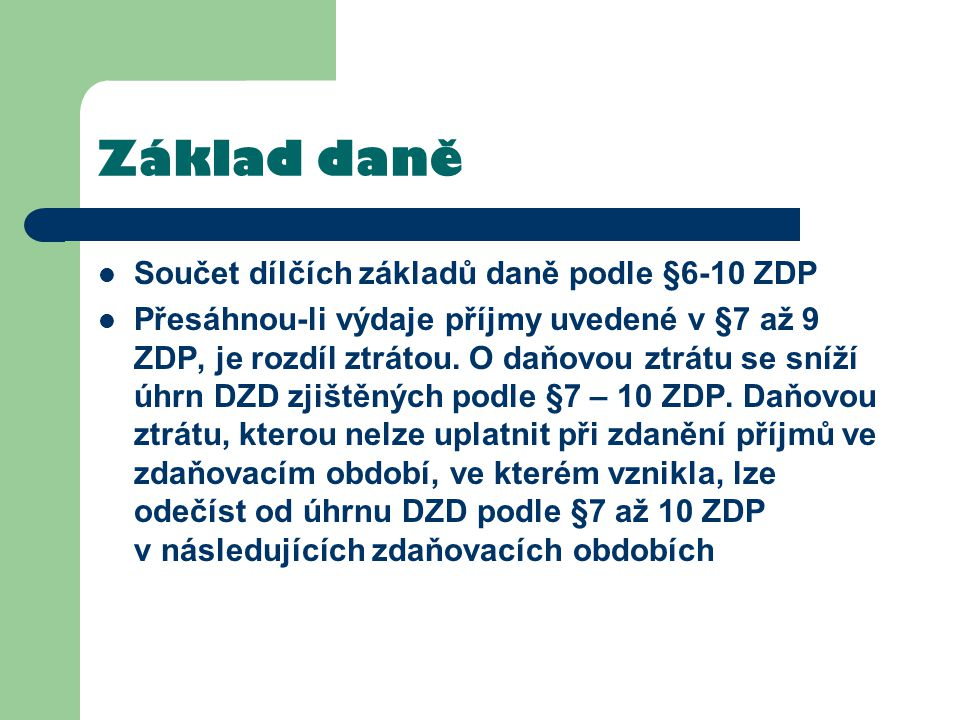 Základ daně Součet dílčích základů daně podle §6-10 ZDP