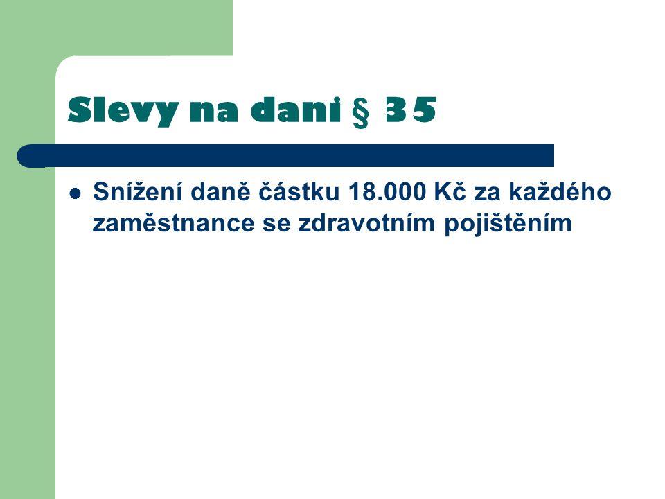 Slevy na dani § 35 Snížení daně částku 18.000 Kč za každého zaměstnance se zdravotním pojištěním