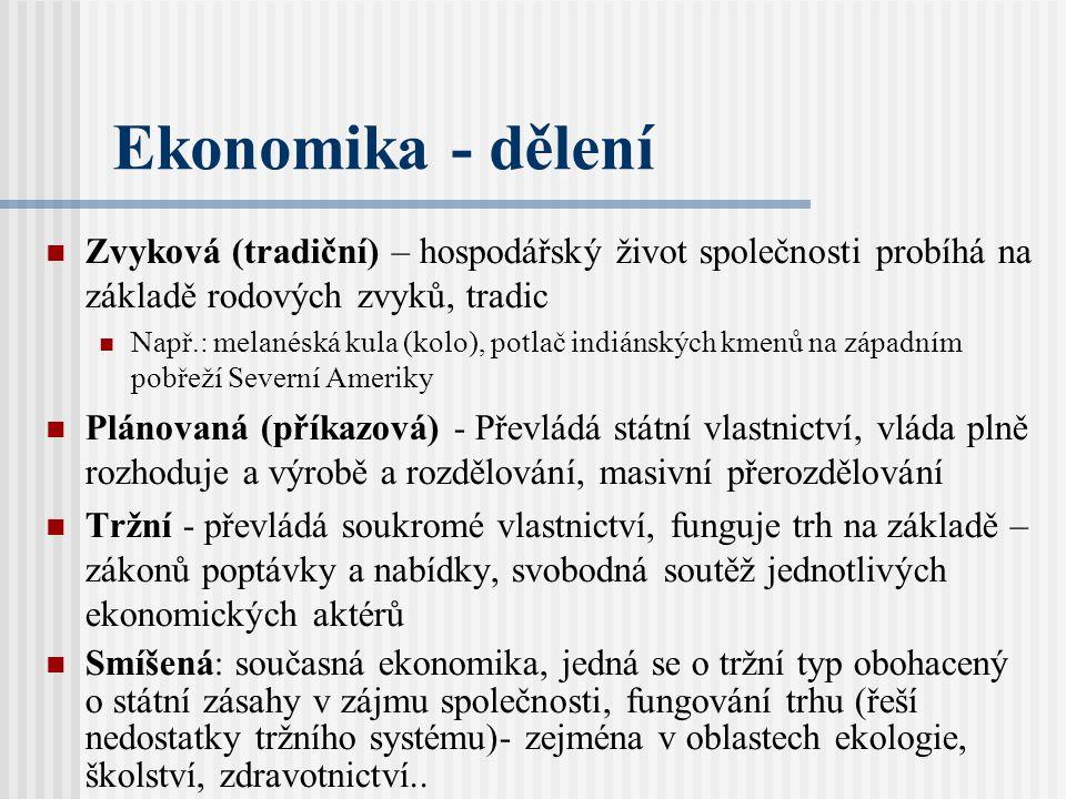 Ekonomika - dělení Zvyková (tradiční) – hospodářský život společnosti probíhá na základě rodových zvyků, tradic.