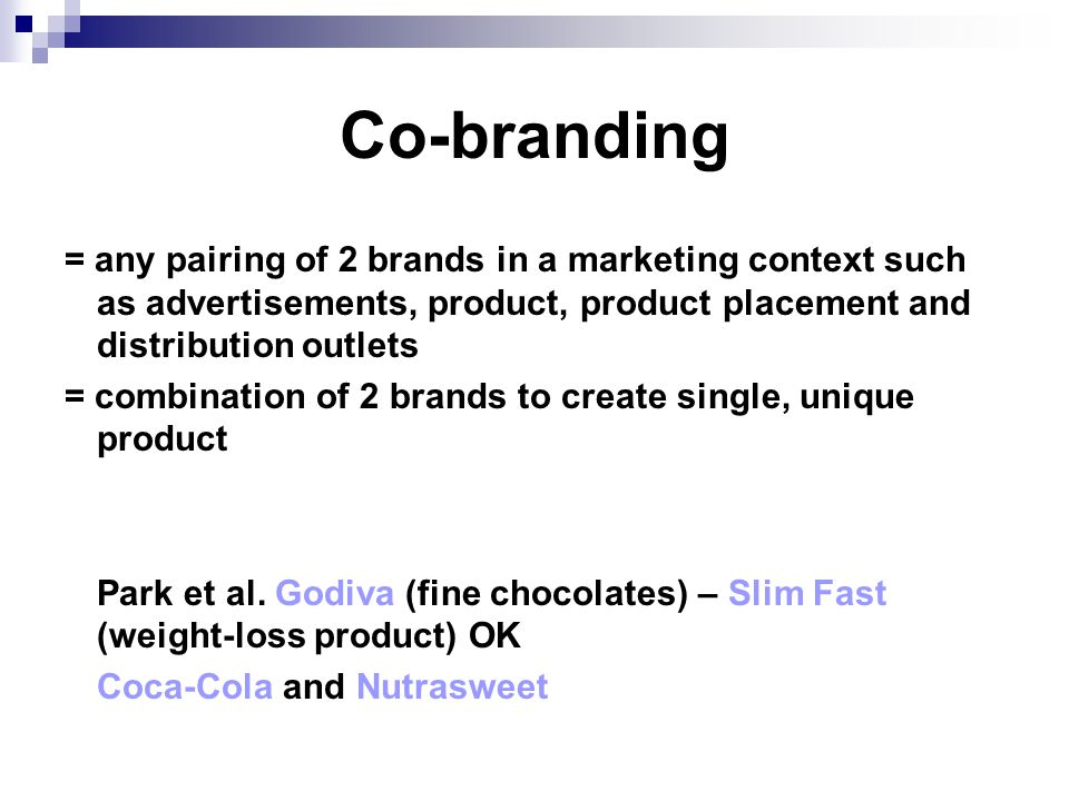 Co-branding = any pairing of 2 brands in a marketing context such as advertisements, product, product placement and distribution outlets.