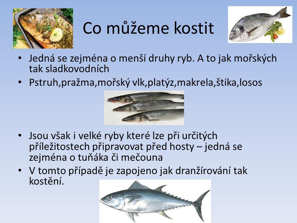 Co můžeme kostit Jedná se zejména o menší druhy ryb. A to jak mořských tak sladkovodních. Pstruh,pražma,mořský vlk,platýz,makrela,štika,losos.