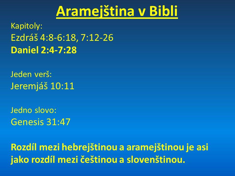 Aramejština v Bibli Ezdráš 4:8-6:18, 7:12-26 Daniel 2:4-7:28