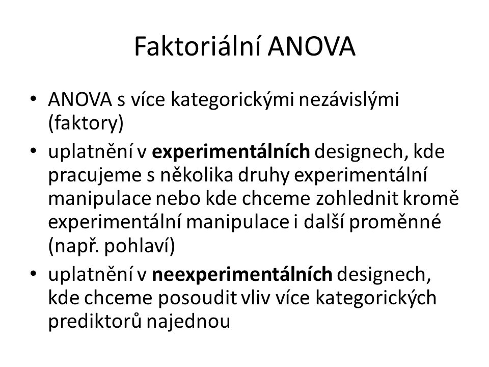 Faktoriální ANOVA ANOVA s více kategorickými nezávislými (faktory)
