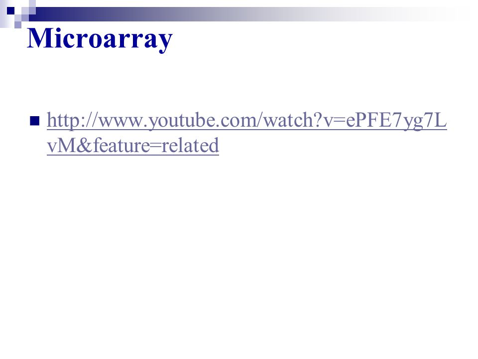 Microarray http://www.youtube.com/watch v=ePFE7yg7LvM&feature=related