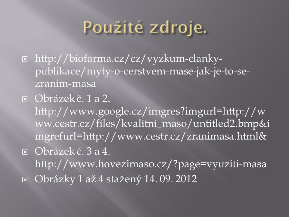 Použité zdroje. http://biofarma.cz/cz/vyzkum-clanky-publikace/myty-o-cerstvem-mase-jak-je-to-se-zranim-masa.