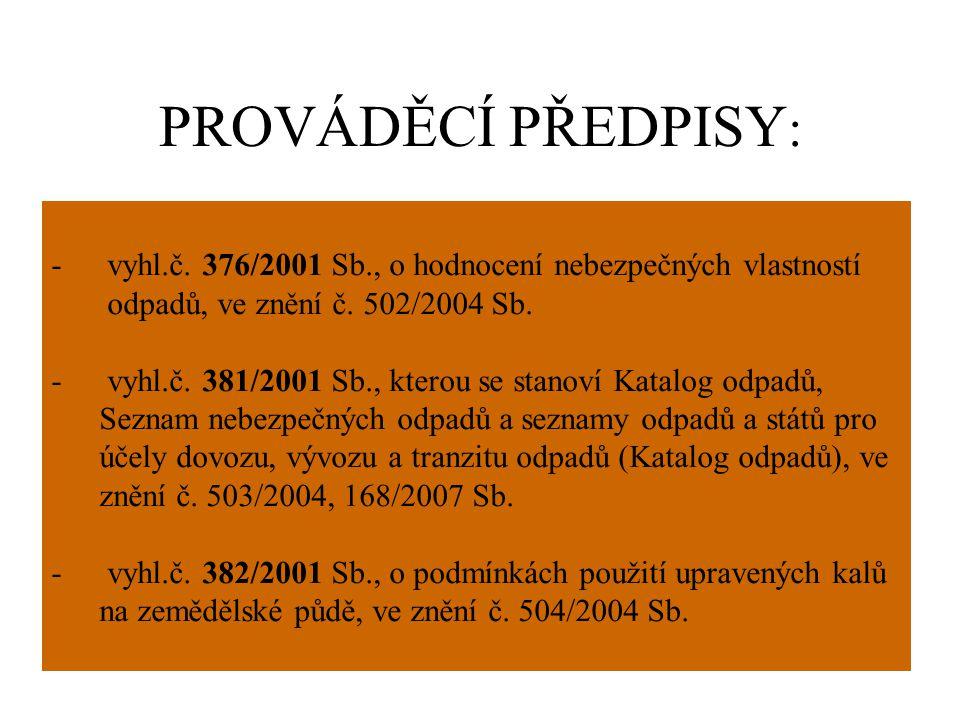 PROVÁDĚCÍ PŘEDPISY: vyhl.č. 376/2001 Sb., o hodnocení nebezpečných vlastností. odpadů, ve znění č. 502/2004 Sb.