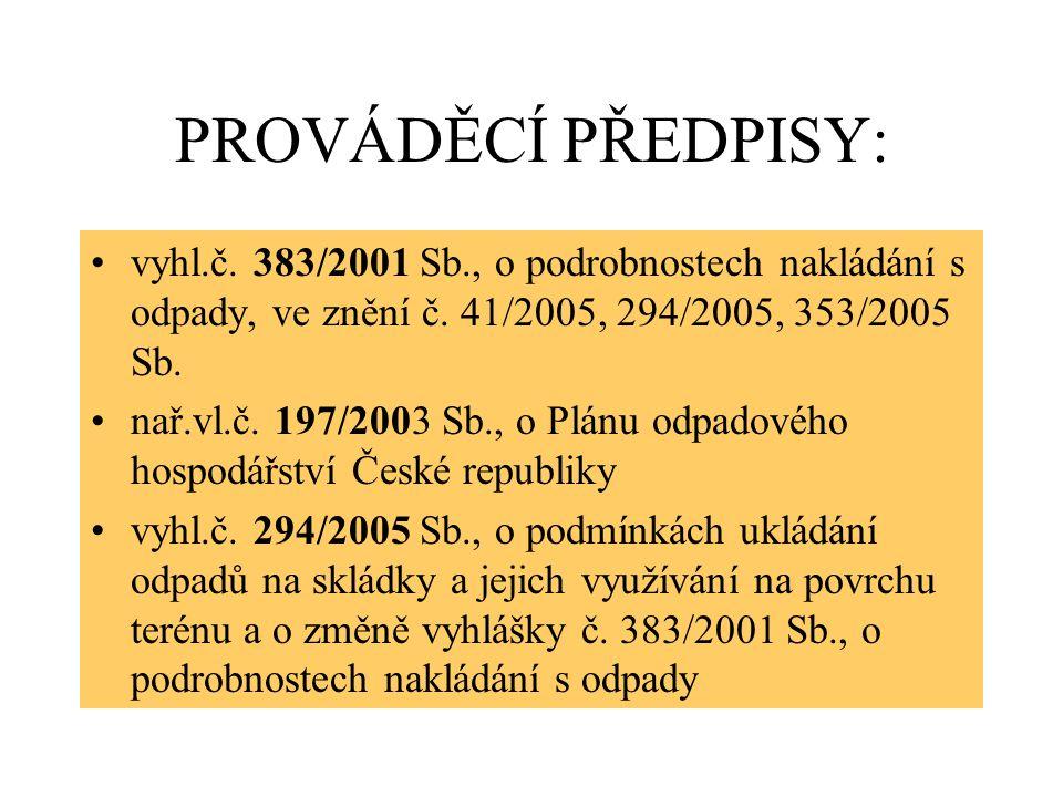 PROVÁDĚCÍ PŘEDPISY: vyhl.č. 383/2001 Sb., o podrobnostech nakládání s odpady, ve znění č. 41/2005, 294/2005, 353/2005 Sb.