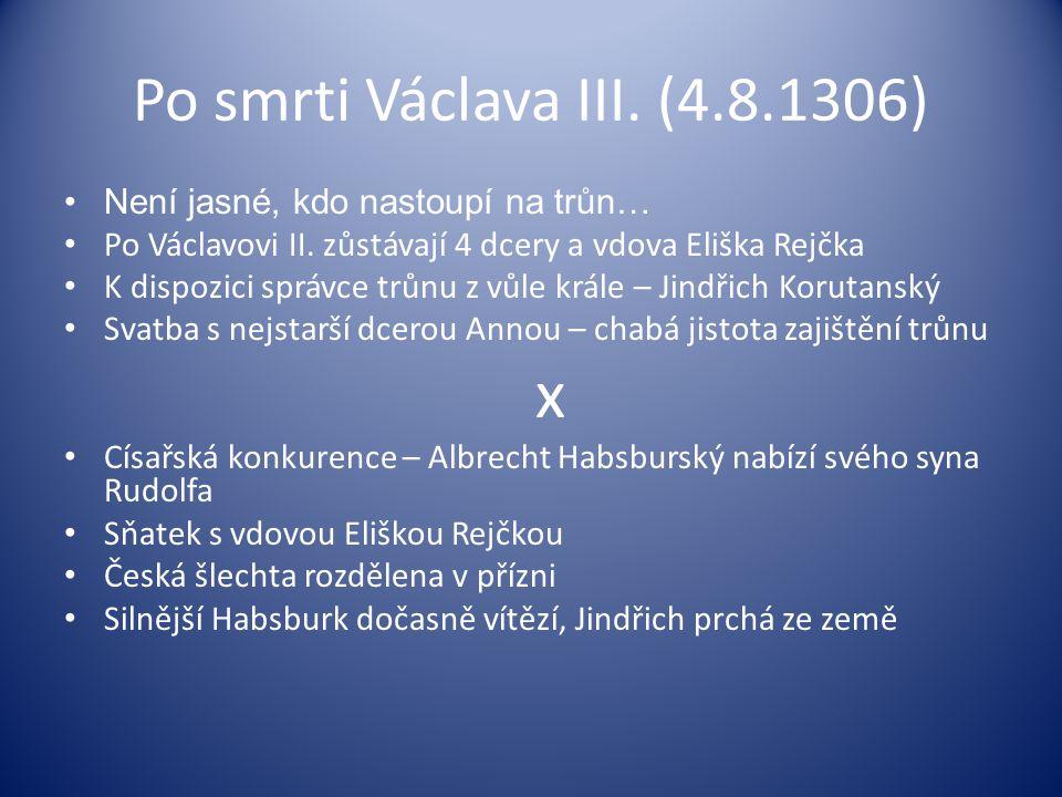 Po smrti Václava III. (4.8.1306) Není jasné, kdo nastoupí na trůn…