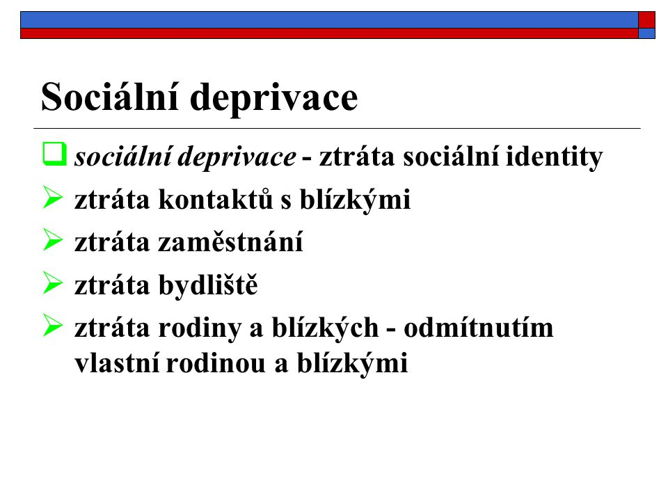 Sociální deprivace sociální deprivace - ztráta sociální identity