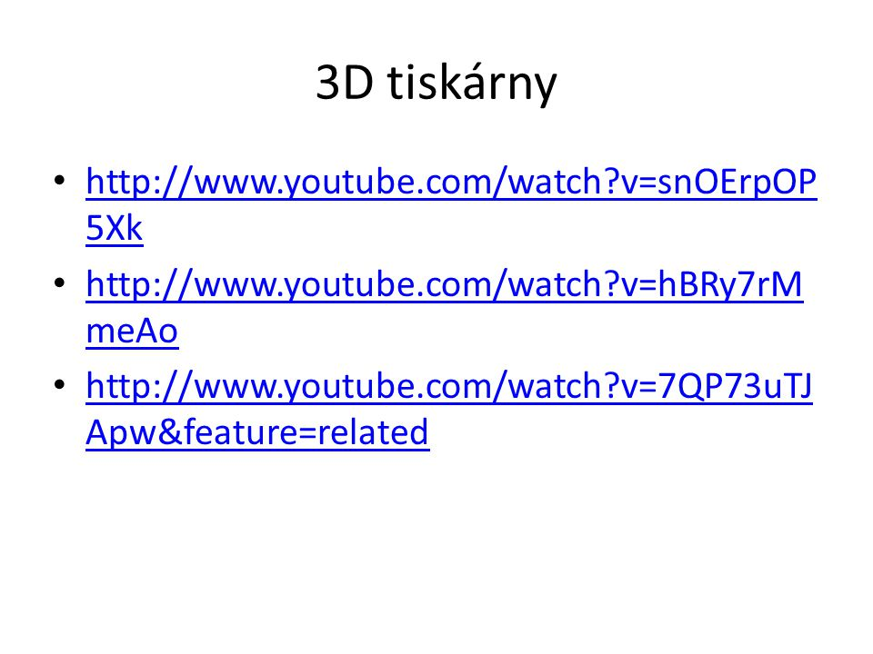 3D tiskárny http://www.youtube.com/watch v=snOErpOP5Xk