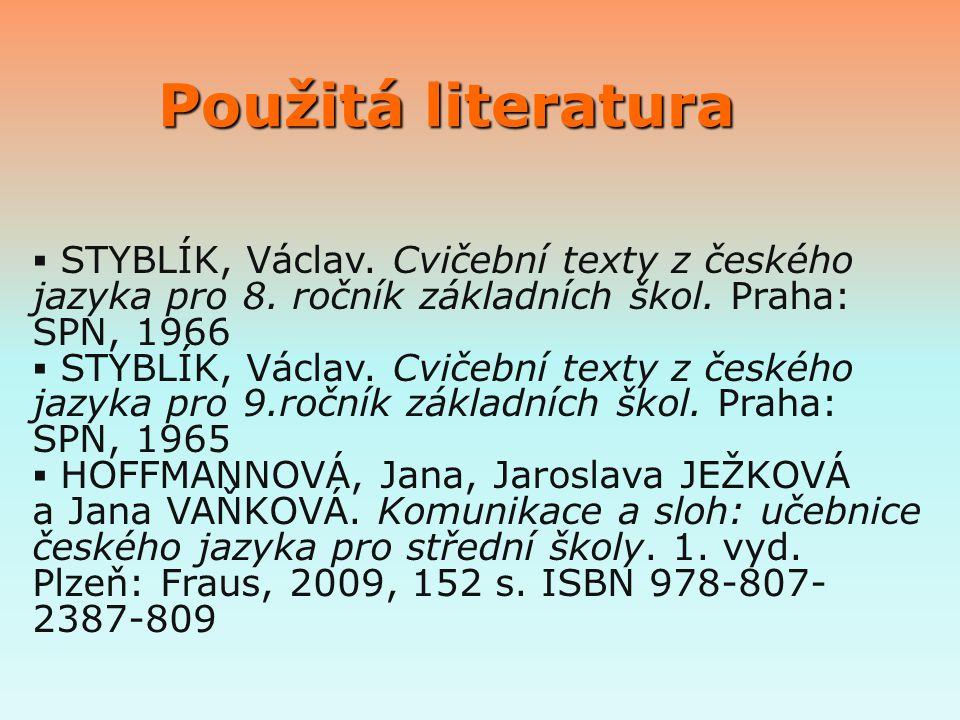 Použitá literatura STYBLÍK, Václav. Cvičební texty z českého jazyka pro 8. ročník základních škol. Praha: SPN, 1966.