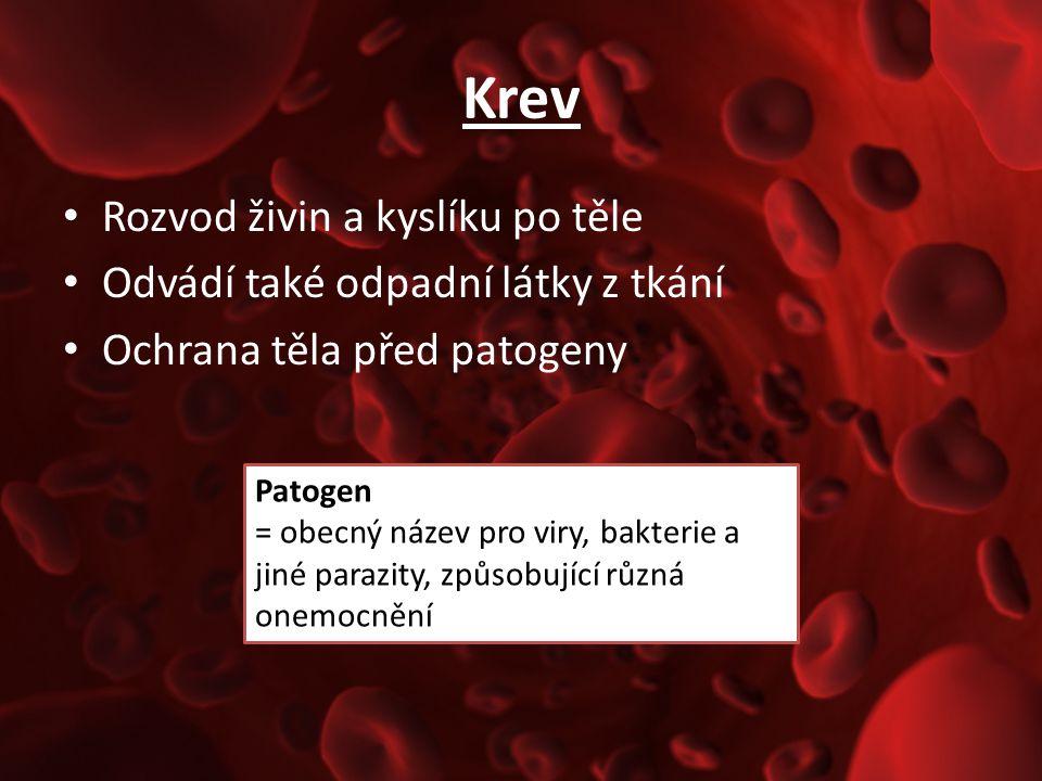Krev Rozvod živin a kyslíku po těle Odvádí také odpadní látky z tkání
