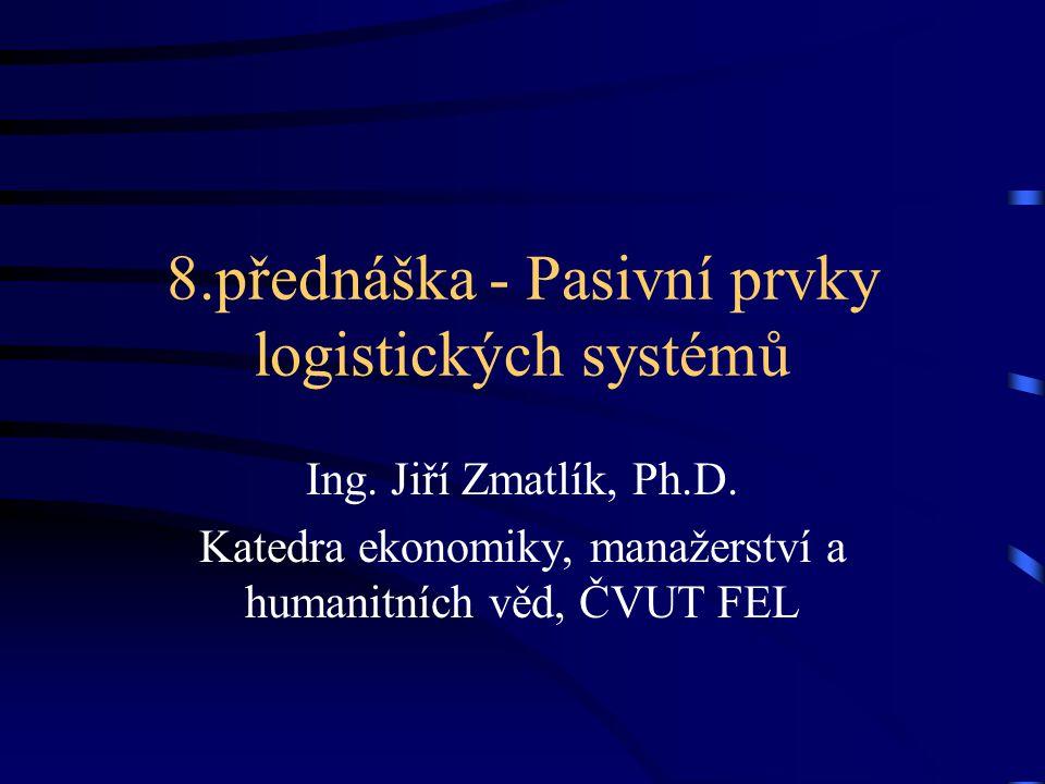 8.přednáška - Pasivní prvky logistických systémů