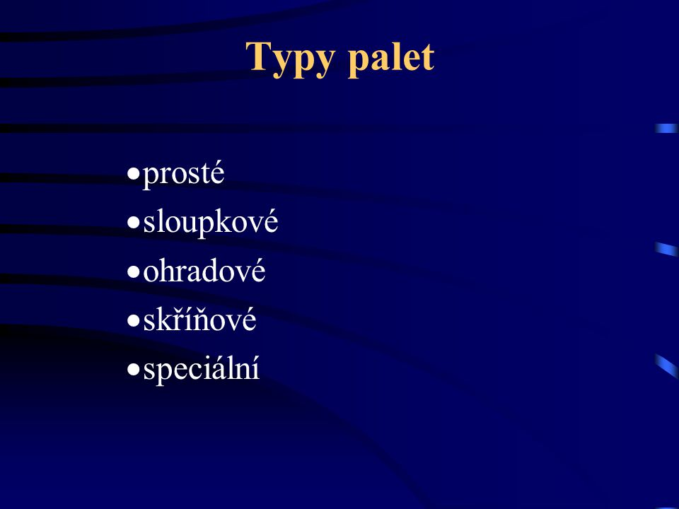 Typy palet prosté sloupkové ohradové skříňové speciální