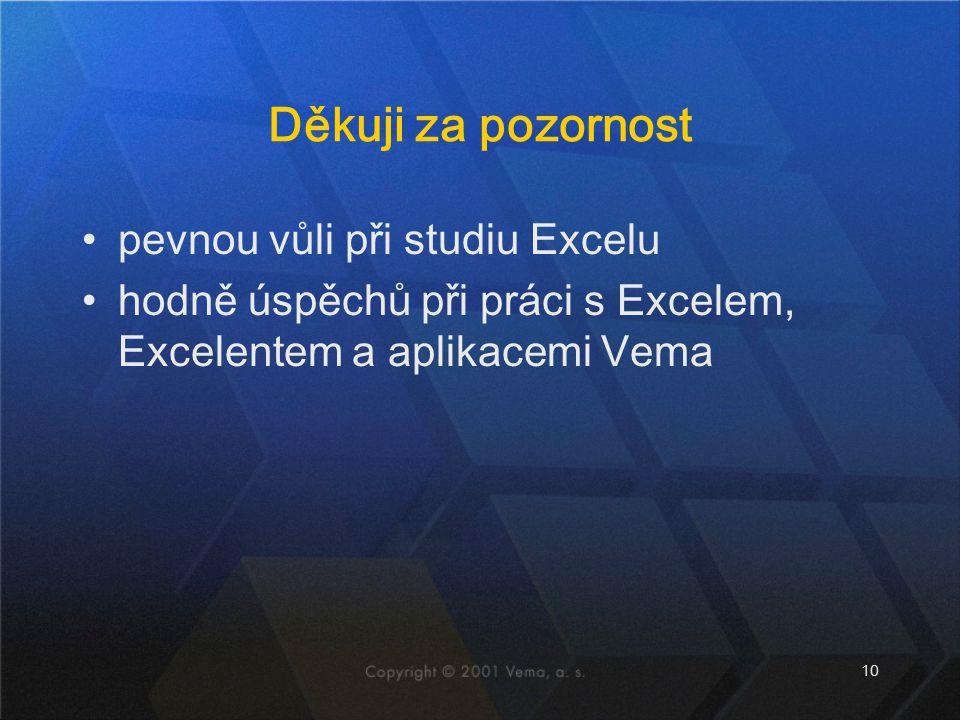 Děkuji za pozornost pevnou vůli při studiu Excelu