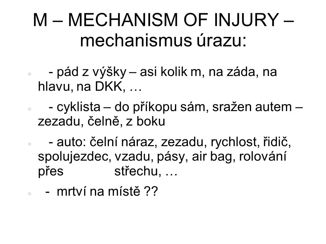 M – MECHANISM OF INJURY – mechanismus úrazu: