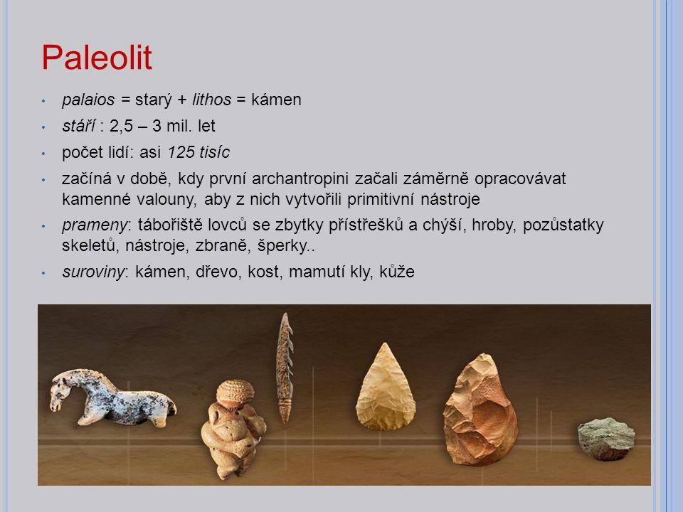 Paleolit palaios = starý + lithos = kámen stáří : 2,5 – 3 mil. let