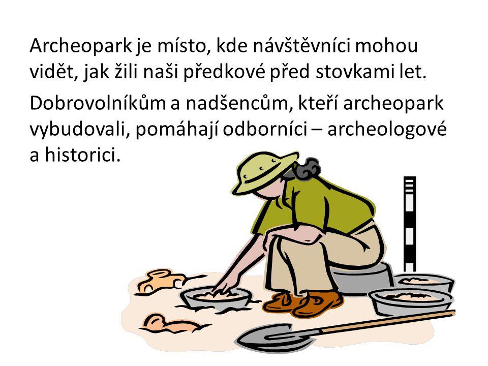 Archeopark je místo, kde návštěvníci mohou vidět, jak žili naši předkové před stovkami let.