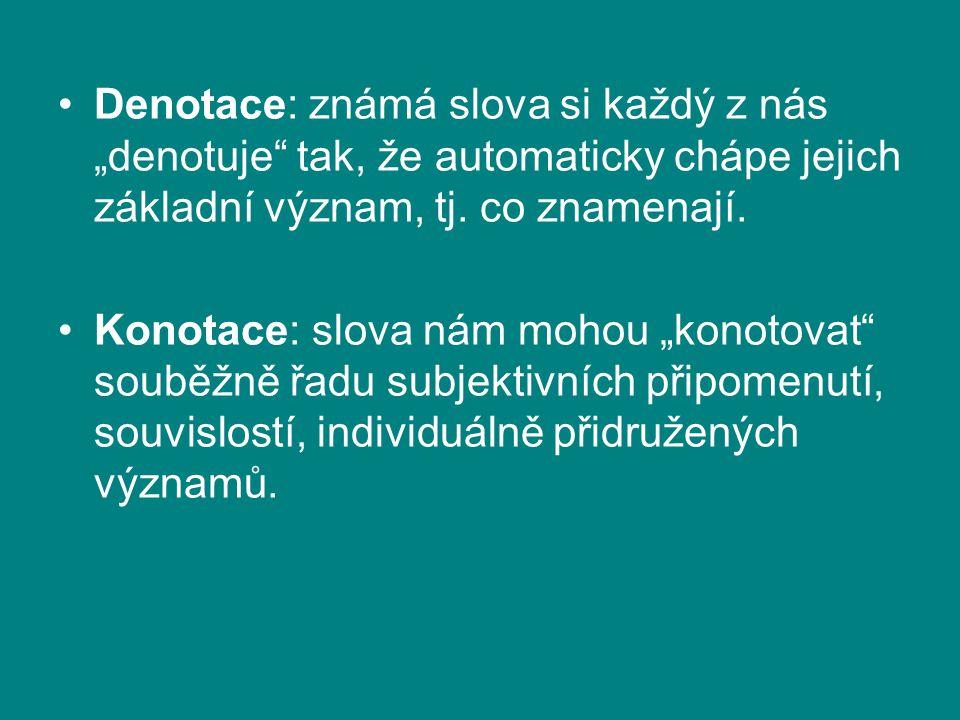 """Denotace: známá slova si každý z nás """"denotuje tak, že automaticky chápe jejich základní význam, tj. co znamenají."""