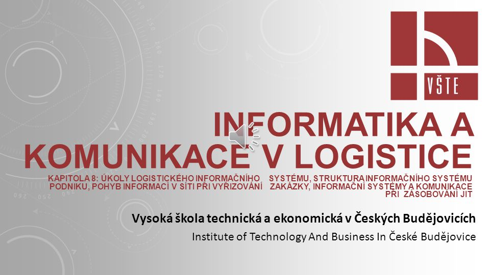 Informatika a komunikace v logistice Kapitola 8: Úkoly logistického informačního systému, Struktura informačního systému podniku, Pohyb informací v síti při vyřizování zakázky, Informační systémy a komunikace při zásobování JIT