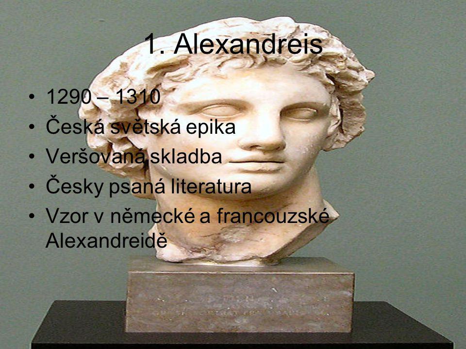 1. Alexandreis 1290 – 1310 Česká světská epika Veršovaná skladba