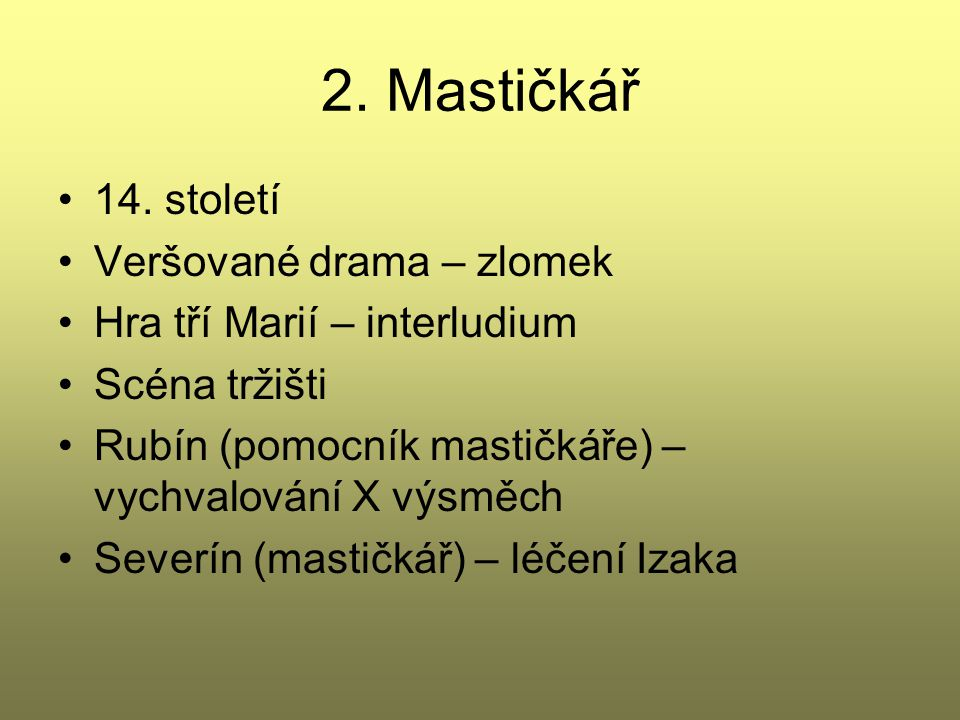 2. Mastičkář 14. století Veršované drama – zlomek