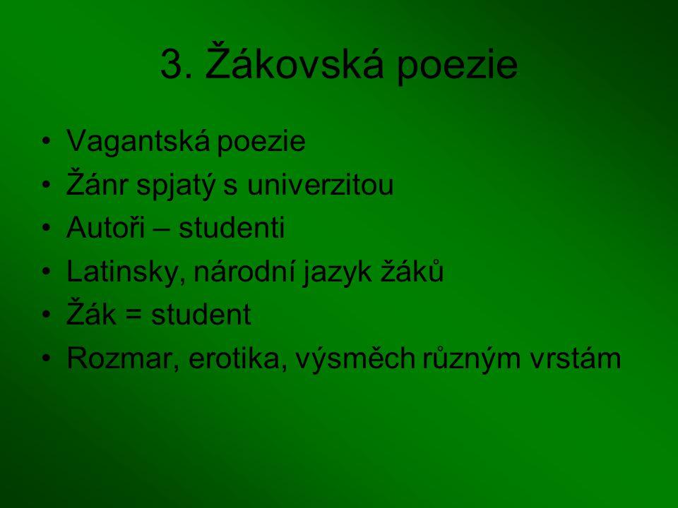 3. Žákovská poezie Vagantská poezie Žánr spjatý s univerzitou