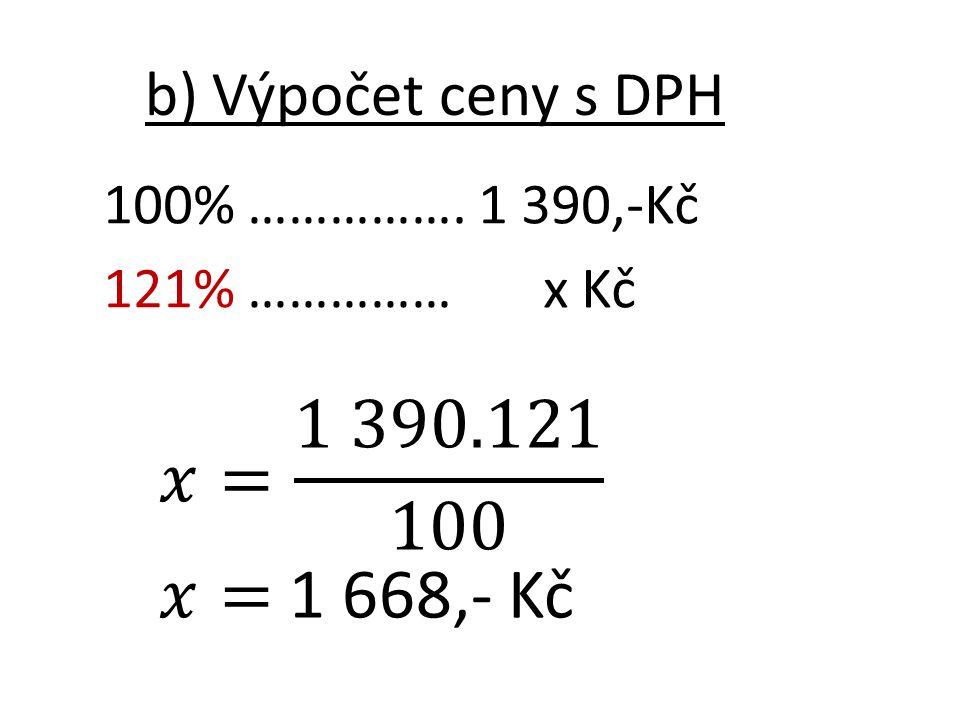 𝑥= 1 390.121 100 𝑥= 1 668,- Kč b) Výpočet ceny s DPH