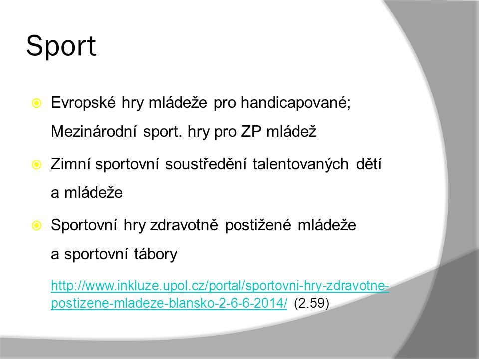 Sport Evropské hry mládeže pro handicapované; Mezinárodní sport. hry pro ZP mládež. Zimní sportovní soustředění talentovaných dětí a mládeže.