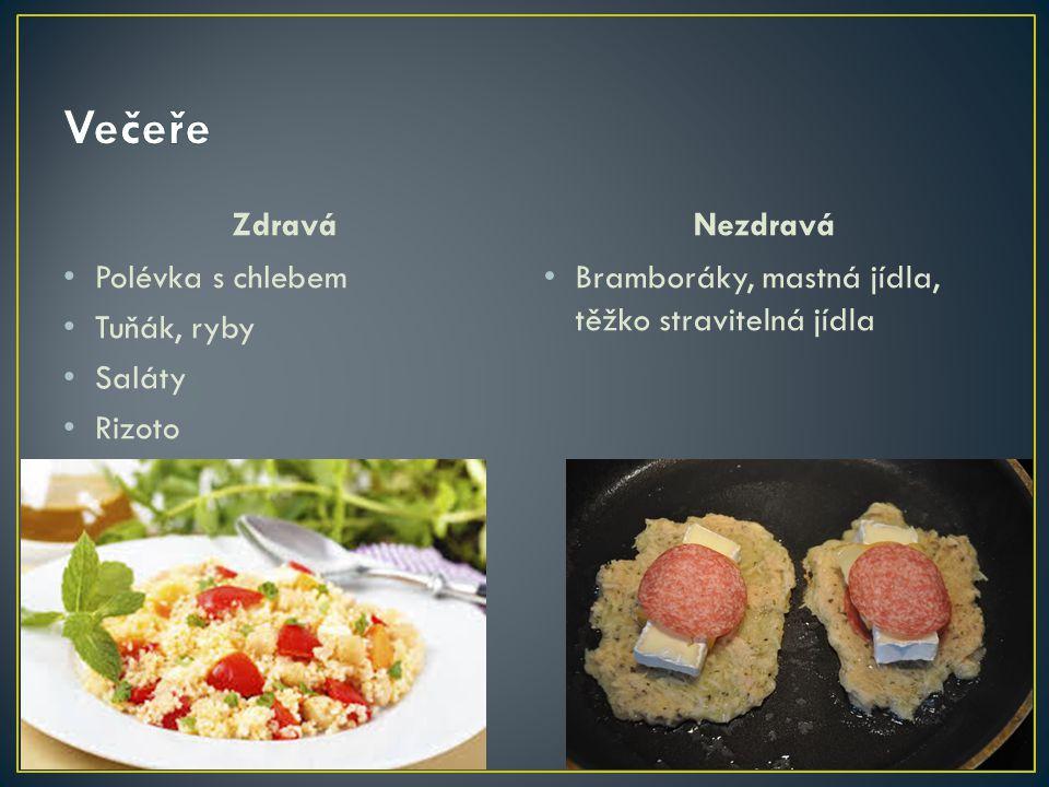 Večeře Zdravá Nezdravá Polévka s chlebem Tuňák, ryby Saláty Rizoto