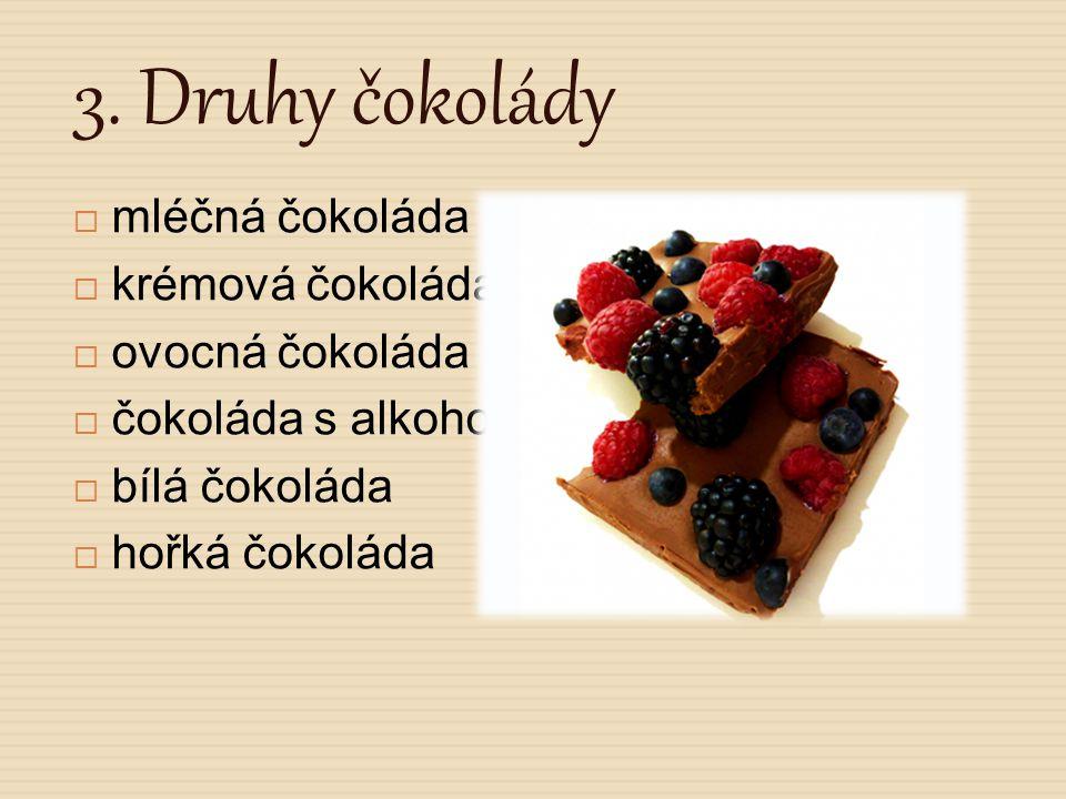3. Druhy čokolády mléčná čokoláda krémová čokoláda ovocná čokoláda