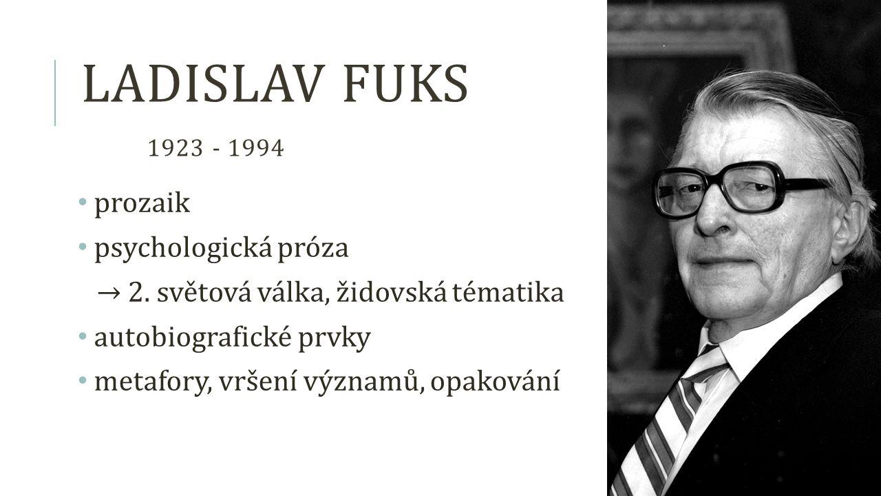 Ladislav Fuks 1923 - 1994 prozaik psychologická próza