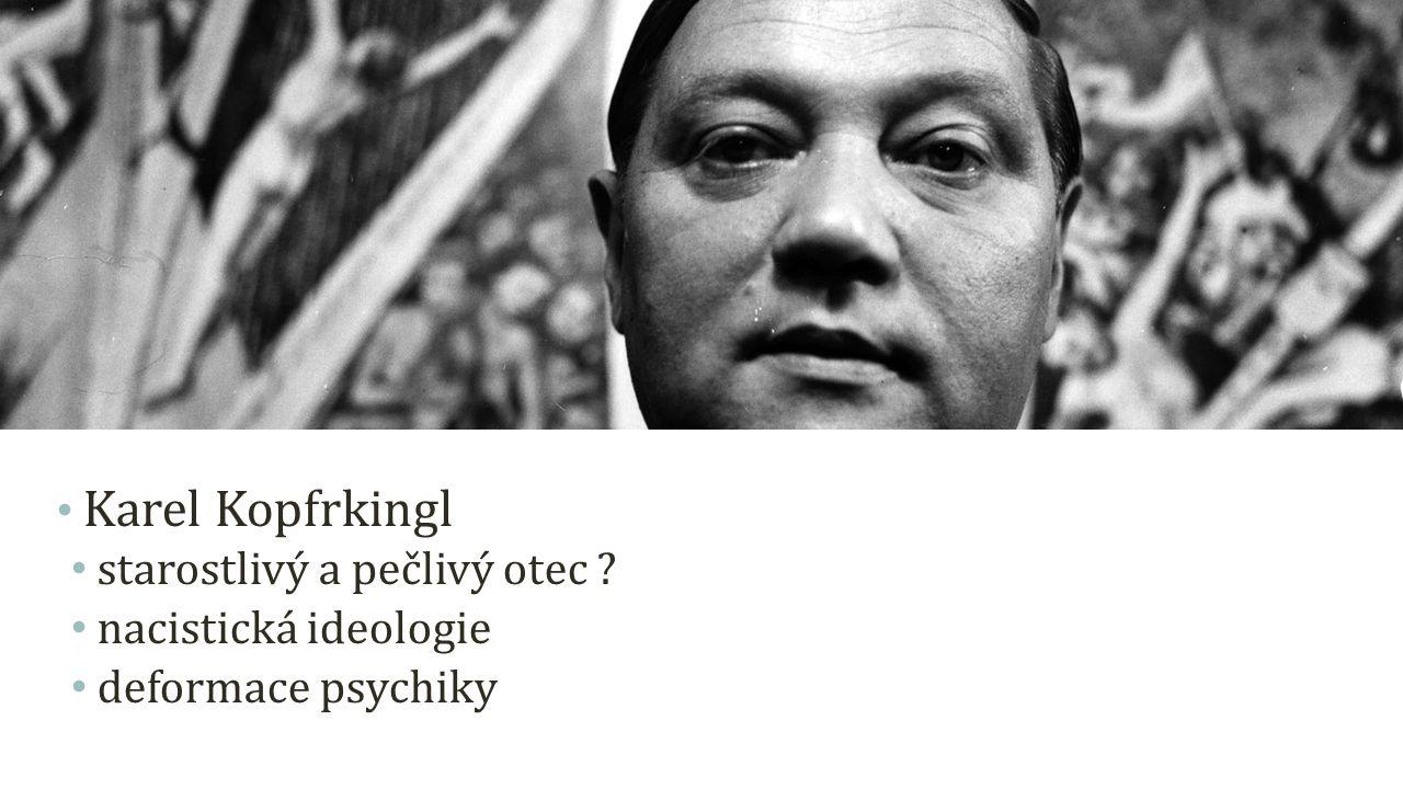 Karel Kopfrkingl starostlivý a pečlivý otec nacistická ideologie deformace psychiky