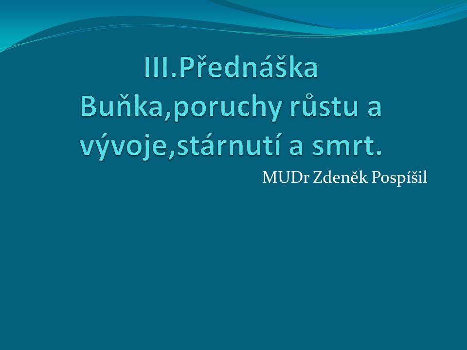 III.Přednáška Buňka,poruchy růstu a vývoje,stárnutí a smrt.