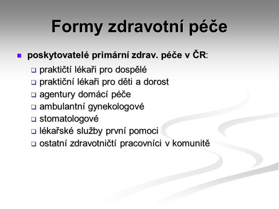 Formy zdravotní péče poskytovatelé primární zdrav. péče v ČR: