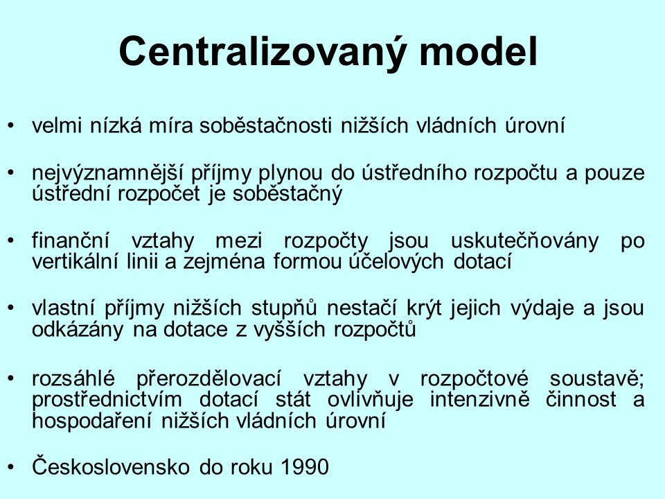 Centralizovaný model velmi nízká míra soběstačnosti nižších vládních úrovní.