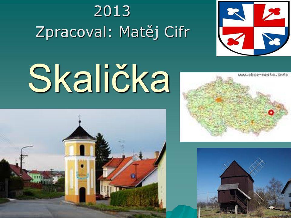 Skalička 2013 Zpracoval: Matěj Cifr