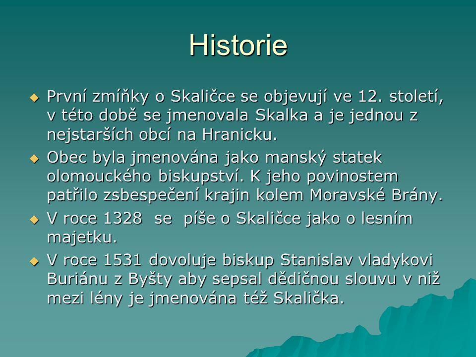 Historie První zmíňky o Skaličce se objevují ve 12. století, v této době se jmenovala Skalka a je jednou z nejstarších obcí na Hranicku.