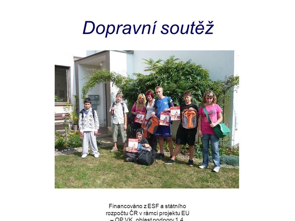 Dopravní soutěž Financováno z ESF a státního rozpočtu ČR v rámci projektu EU – OP VK, oblast podpory 1.4.