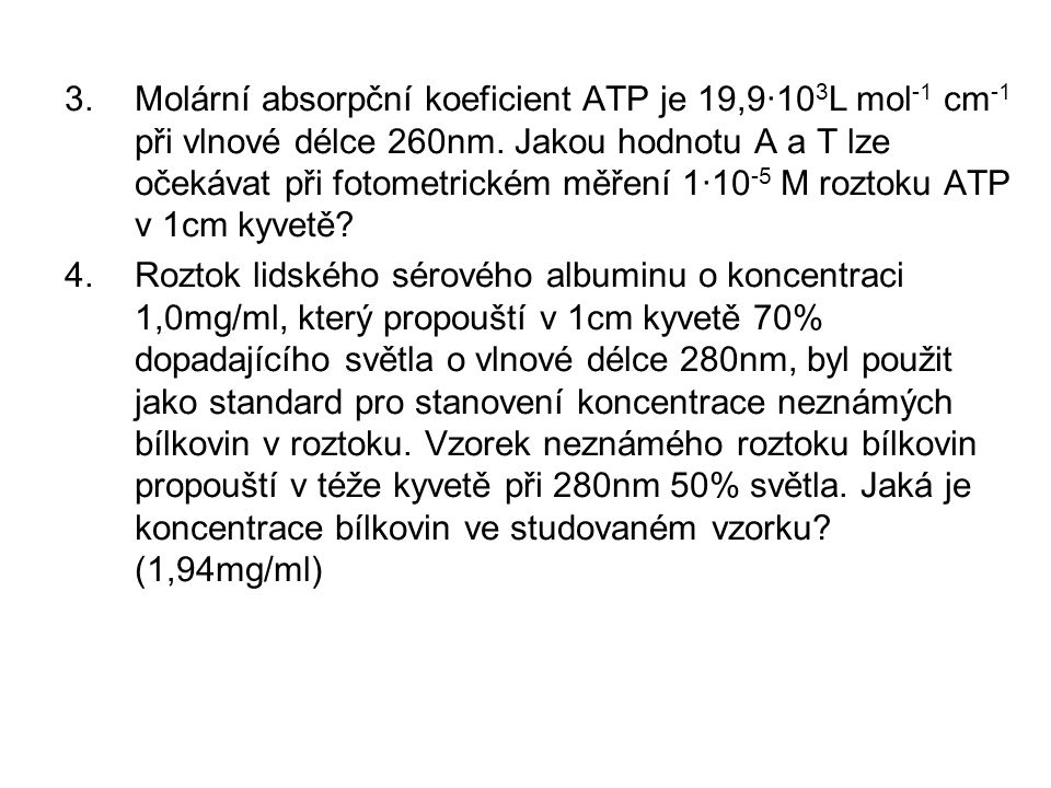 Molární absorpční koeficient ATP je 19,9·103L mol-1 cm-1 při vlnové délce 260nm. Jakou hodnotu A a T lze očekávat při fotometrickém měření 1·10-5 M roztoku ATP v 1cm kyvetě
