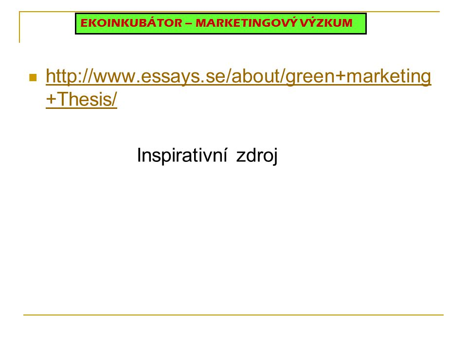 http://www.essays.se/about/green+marketing+Thesis/ Inspirativní zdroj