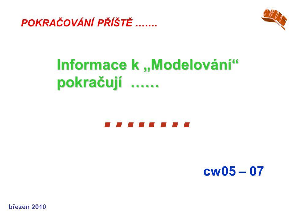"""…..… Informace k """"Modelování pokračují …… cw05 – 07 CW05"""