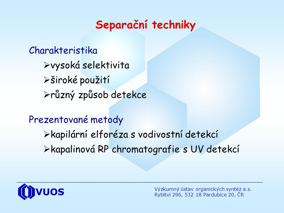 Separační techniky Charakteristika vysoká selektivita široké použití